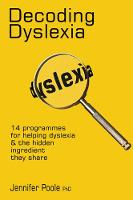 Decoding Dyslexia: 14 Programes for Helping Dyslexia and the Hidden Ingredient They Share (Paperback)