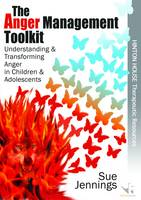 The Anger Management Toolkit: Understanding and Transforming Anger in Children and Young People