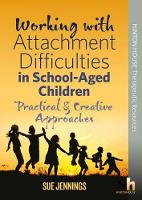 Working with Attachment Difficulties in School-Aged Children: Practical & Creative Approaches - Working with Attachment Difficulties 1 (Paperback)