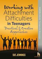 Working with Attachment Difficulties in Teenagers: Practical & Creative Approaches - Working with Attachment 2 (Paperback)