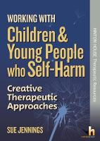 Working with Children and Young People who Self-Harm: Creative Therapeutic Approaches