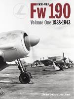 Focke Wulf FW190 Volume 1: 1938-43: Volume 1 (Hardback)