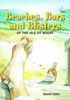Beaches, Bars and Blisters of the Isle of Wight (Paperback)
