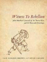 Witness to Rebellion: John Maclean's Journal of the Forty Five and the Penicuik Drawings (Paperback)