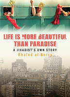 Life is More Beautiful Than Paradise: A Jihadist's Own Story (Paperback)
