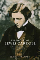 "The Mystery of Lewis Carroll: Understanding the Author of ""Alice in Wonderland"" (Hardback)"