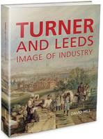 Turner and Leeds: Image of Industry (Hardback)