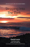 Stepping Into The Dark: A Lad from Jarrow Battles with Sight Loss - Fresh Heart Life Changer Series (Paperback)
