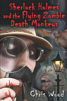 Sherlock Holmes and the Flying Zombie Death Monkeys (Paperback)