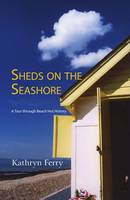 Sheds on the Seashore: A Tour Through Beach Hut History (Paperback)