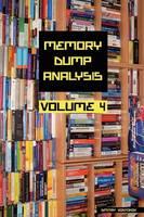 Memory Dump Analysis Anthology: v. 4 (Paperback)