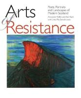 Arts of Resistance: Poets, Portraits and Landscapes of Modern Scotand (Paperback)