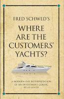 Fred Schwed's Where are the Customer's Yachts?: A modern-day interpretation of an investment classic - Infinite Success (Paperback)