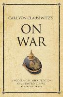 Carl Von Clausewitz's On War: A modern-day interpretation of a strategy classic - Infinite Success (Paperback)
