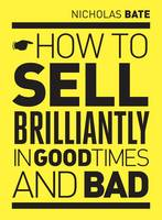 How to Sell Brilliantly in Good Times and Bad (Paperback)
