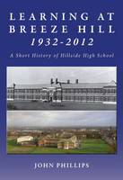 Learning at Breeze Hill 1932- 2012: A Short History of Hillside High School (Paperback)