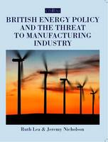 British Energy Policy and the Threat to Manufacturing Industry (Paperback)