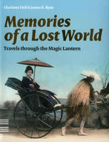 Memories of a Lost World: Travels Through the Magic Lantern (Paperback)