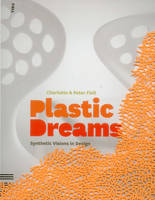 Plastic Dreams: Synthetic Visions in Design (Paperback)