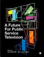 A Future for Public Service Television - Goldsmiths Press (Hardback)