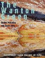 The Wanton Green: Contemporary Pagan Writings on Place (Paperback)