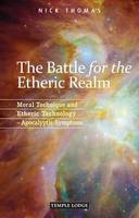 The Battle for the Etheric Realm: Moral Technique and Etheric Technology - Apocalyptic Symptoms (Paperback)