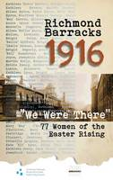 """Richmond Barracks, 1916: """"We Were There"""": 77 Women of the Easter Rising (Paperback)"""