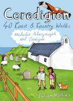 Ceredigion: 40 Coast and Country Walks - Including Aberystwyth and Cardigan (Paperback)