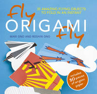 Fly Origami Fly: 35 Amazing Flying Objects to Fold in an Instant (Paperback)