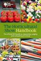 The Horticultural Show Handbook: The Official RHS Guide to Organising, Judging and Competing in a Show (Spiral bound)