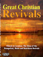 Great Christian Revivals - the Story of the Evangelical, Welsh and Hebridean Revivals