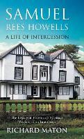 Samuel Rees Howells, a Life of Intercession: The Legacy of Prayer and Spiritual Warfare of an Intercessor (Hardback)