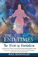 The End Times, the Book of Revelation, Antichrist 666, Tribulation, Armageddon and the Return of Christ: Doomsday Apocalypse in the Last Days of Earth, the Millennial Reign, Apostate Church & the Messianic Age (Paperback)