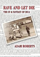 Rave and Let Die: The SF and Fantasy of 2014 (Paperback)