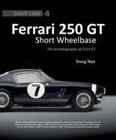 Ferrari 250 GT Short Wheelbase: The Autobiography of 2119 GT - Great Cars Series 4 (Hardback)