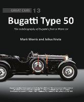 Bugatti Type 50: The autobiography of Bugatti's first Le Mans car - Great Cars 13 (Hardback)