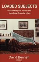 Loaded Subjects: Psychoanalysis, Money and the Global Financial Crisis (Paperback)
