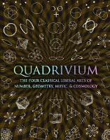 Quadrivium: The Four Classical Liberal Arts of Number, Geometry, Music and Cosmology (Hardback)