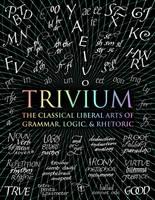 Trivium: The Classical Liberal Arts of Grammar, Logic, & Rhetoric - Wooden Books (Hardback)