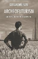 Archeofuturism: European Visions of the Post-Catastrophic Age (Paperback)