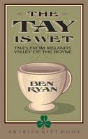The Tay is Wet: Tales from Ireland's Valley of the Boyne (Paperback)