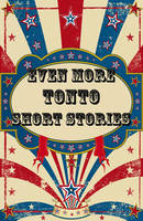 Even More Tonto Short Stories (Paperback)