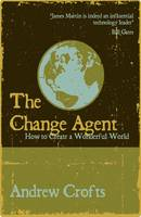The Change Agent: How to Create a Wonderful World (Paperback)