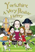 Yorkshire: A Very Peculiar History - Very Peculiar History (Hardback)