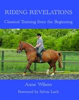 Riding Revelations: Classical Training from the Beginning (Paperback)