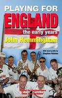 Playing for England: England Supporters Band Early Years (Hardback)