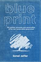 Blueprint: The Politics, Principles and Personalities of the New Conservative Government (Hardback)