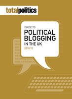 Total Politics Guide to Blogging In The UK 2010-11 2010/11 (Paperback)