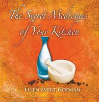 The Secret Medicines of Your Kitchen: A Practical Guide (Paperback)