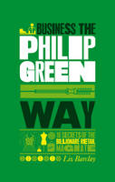 The Unauthorized Guide To Doing Business the Philip Green Way: 10 Secrets of the Billionaire Retail Magnate (Paperback)